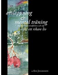 Avslappning & Mental träning - kryddat med mindfulness och nlp - för ett rikare liv (inkl cd) av Eva Johansson
